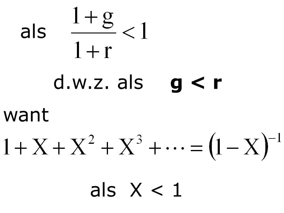 als d.w.z. als g < r als X < 1 want