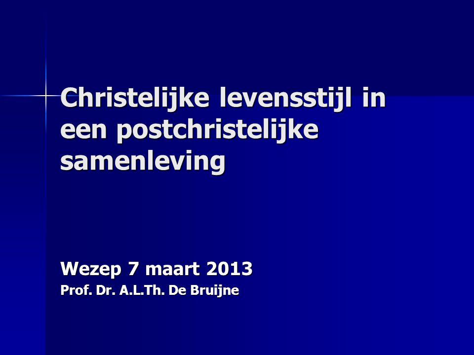 Christelijke levensstijl in een postchristelijke samenleving Wezep 7 maart 2013 Prof. Dr. A.L.Th. De Bruijne
