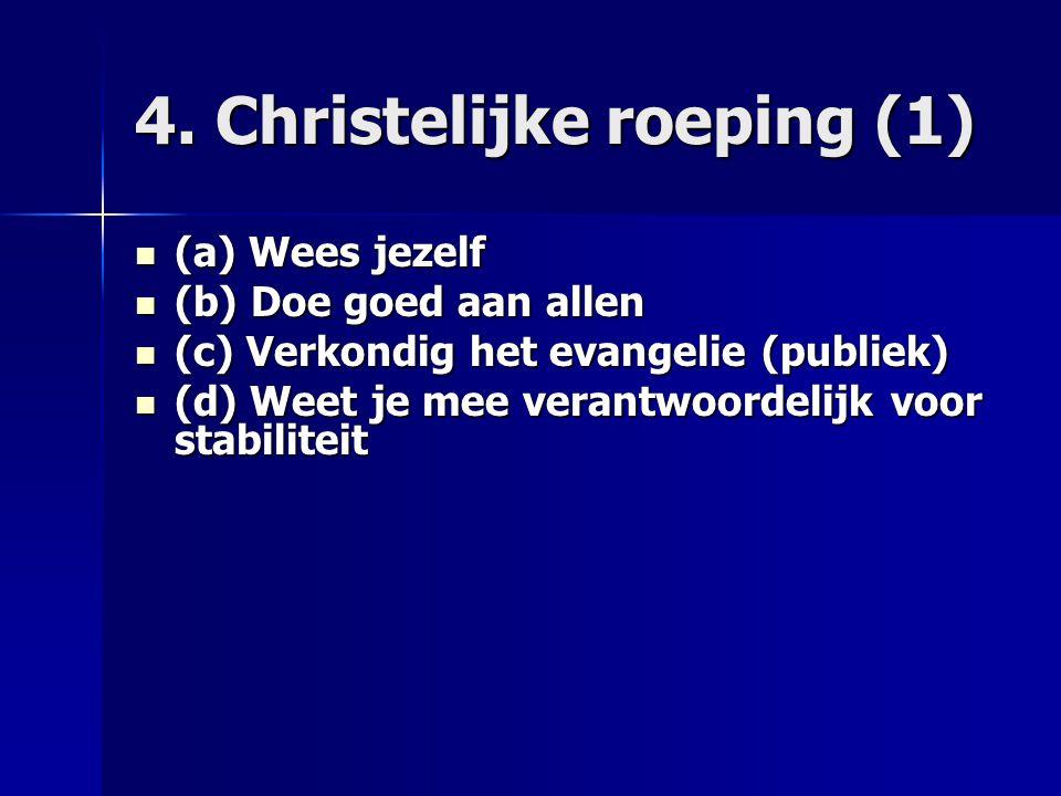 4. Christelijke roeping (1) (a) Wees jezelf (a) Wees jezelf (b) Doe goed aan allen (b) Doe goed aan allen (c) Verkondig het evangelie (publiek) (c) Ve