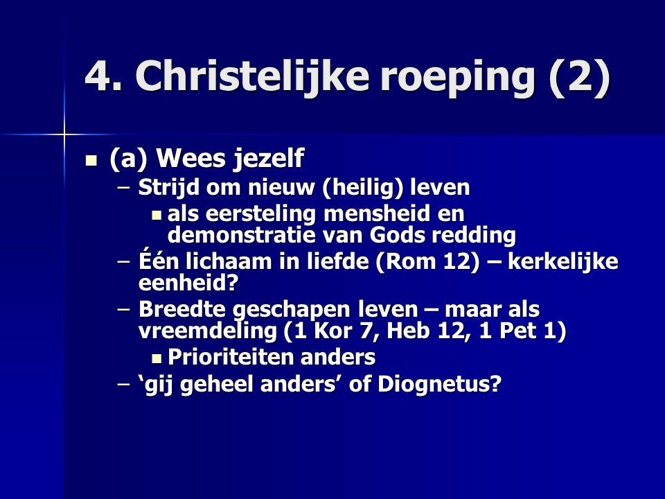 4. Christelijke roeping (2) (a) Wees jezelf (a) Wees jezelf –Strijd om nieuw (heilig) leven als eersteling mensheid en demonstratie van Gods redding a