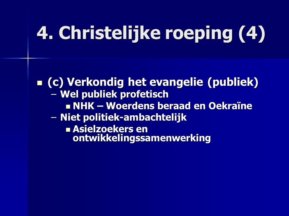 4. Christelijke roeping (4) (c) Verkondig het evangelie (publiek) (c) Verkondig het evangelie (publiek) –Wel publiek profetisch NHK – Woerdens beraad