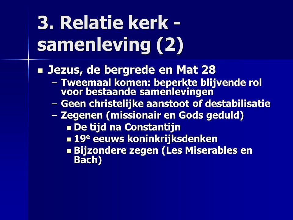 3. Relatie kerk - samenleving (2) Jezus, de bergrede en Mat 28 Jezus, de bergrede en Mat 28 –Tweemaal komen: beperkte blijvende rol voor bestaande sam