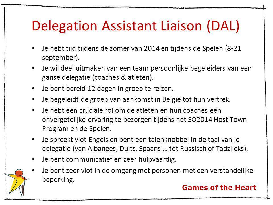 Games of the Heart Delegation Assistant Liaison (DAL) Je hebt tijd tijdens de zomer van 2014 en tijdens de Spelen (8-21 september). Je wil deel uitmak