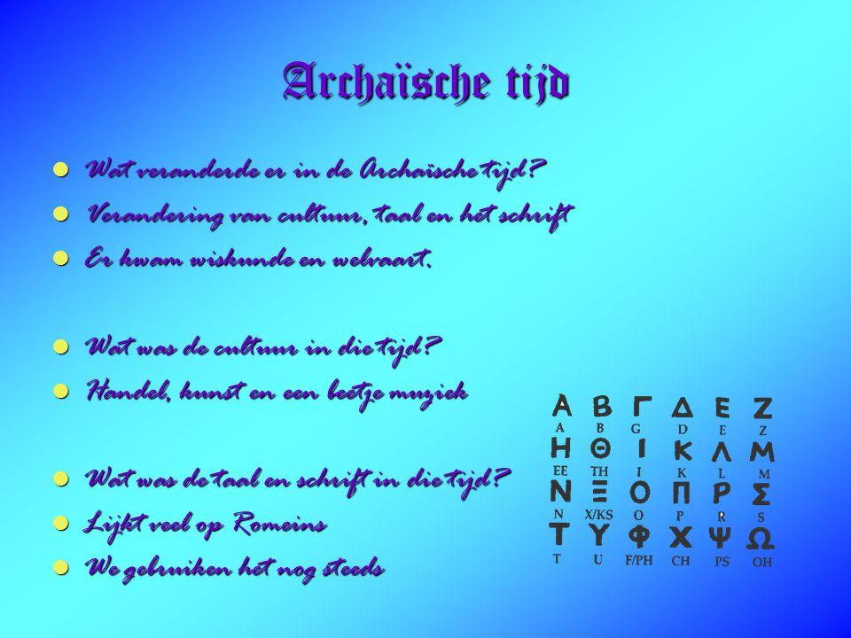 Archaïsche tijd Wat veranderde er in de Archaïsche tijd.