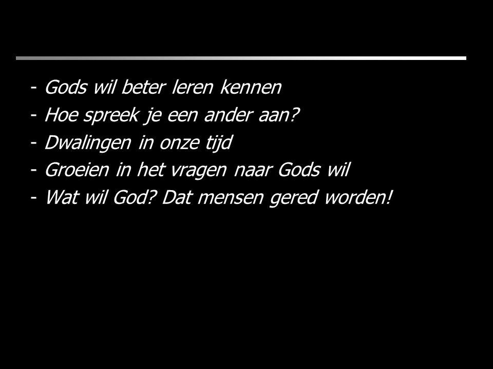 - Gods wil beter leren kennen - Hoe spreek je een ander aan.