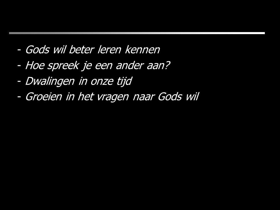 - Gods wil beter leren kennen - Hoe spreek je een ander aan? - Dwalingen in onze tijd - Groeien in het vragen naar Gods wil