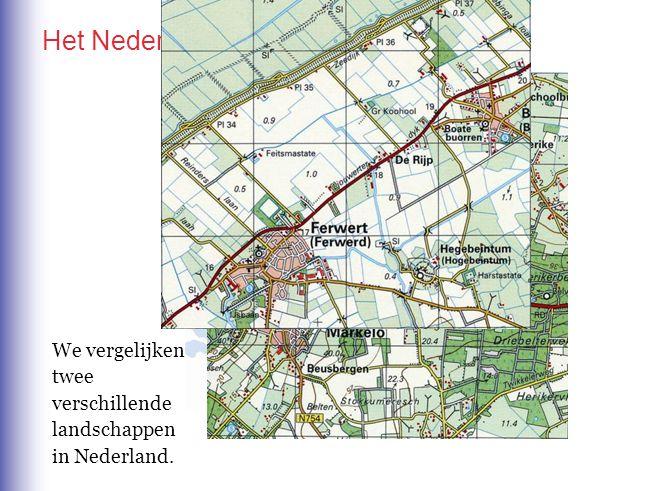 Het Nederlandse landschap ingericht We vergelijken twee verschillende landschappen in Nederland.