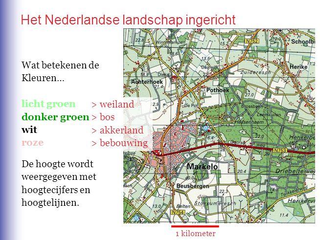 Het Nederlandse landschap ingericht 1 kilometer > weiland > bos > akkerland > bebouwing Wat betekenen de Kleuren… licht groen donker groen wit roze De