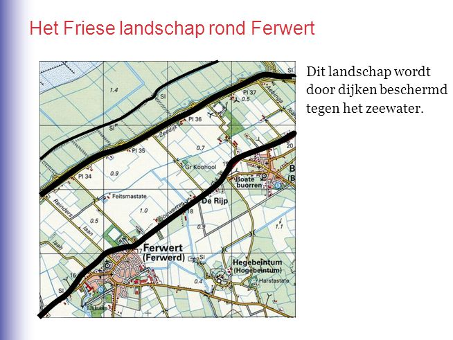 Het Friese landschap rond Ferwert Dit landschap wordt door dijken beschermd tegen het zeewater.