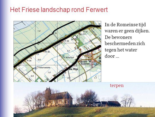 Het Friese landschap rond Ferwert In de Romeinse tijd waren er geen dijken. De bewoners beschermeden zich tegen het water door... terpen