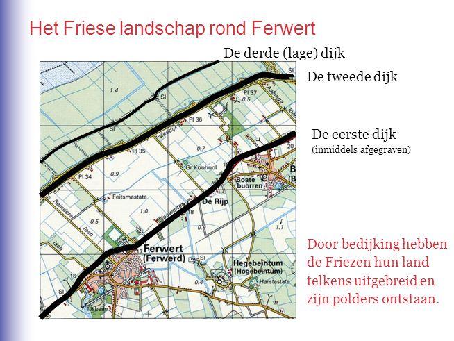 Het Friese landschap rond Ferwert De eerste dijk (inmiddels afgegraven) De tweede dijk De derde (lage) dijk Door bedijking hebben de Friezen hun land telkens uitgebreid en zijn polders ontstaan.