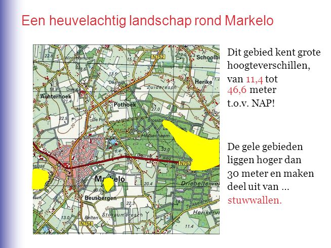 Een heuvelachtig landschap rond Markelo Dit gebied kent grote hoogteverschillen, van 11,4 tot 46,6 meter t.o.v. NAP! De gele gebieden liggen hoger dan