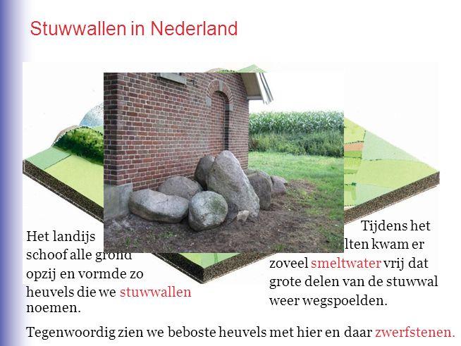 Stuwwallen in Nederland Het landijs schoof alle grond opzij en vormde zo heuvels die we stuwwallen noemen. Tijdens het afsmelten kwam er zoveel smeltw
