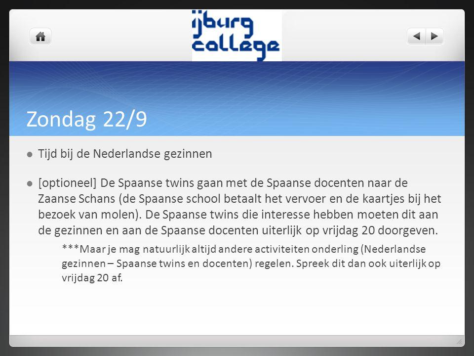 Zondag 22/9 Tijd bij de Nederlandse gezinnen [optioneel] De Spaanse twins gaan met de Spaanse docenten naar de Zaanse Schans (de Spaanse school betaalt het vervoer en de kaartjes bij het bezoek van molen).