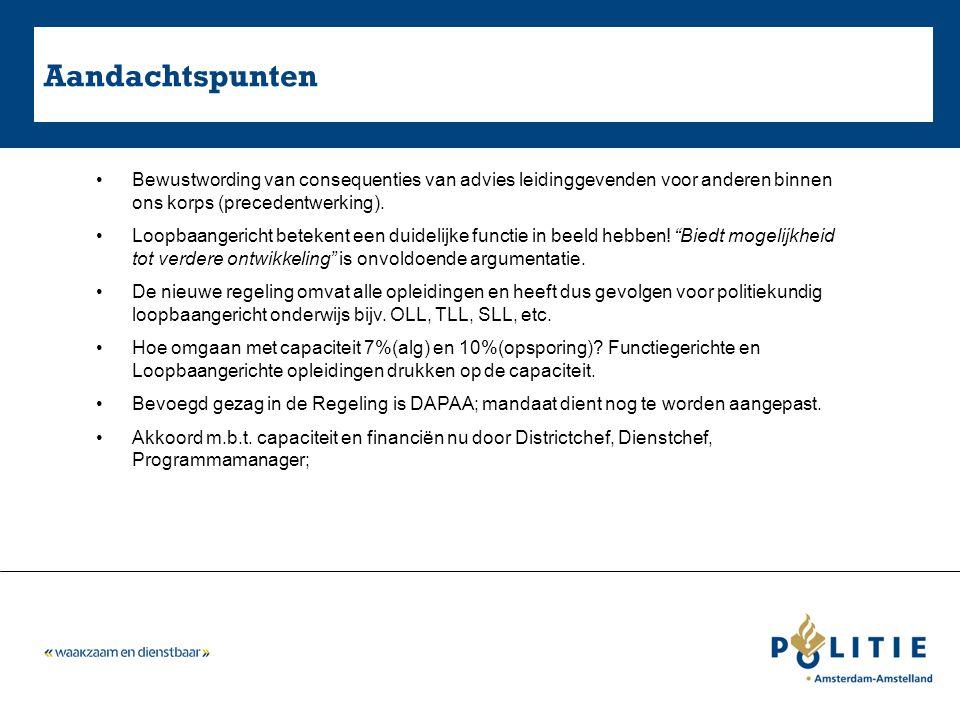 Aanbevelingen Regeling Studiefaciliteiten Politie geldt voor alle postinitiële opleidingen; Wens: geen verschil uitvoering regeling functiegerichte opleidingen voor executieven en niet-executieven bij vertrek uit korps (in de nieuwe regeling moet een niet-executieve collega bij een functiegerichte opleiding die meer dan 12.500 euro kost, het overschrijdende bedrag terugbetalen); Functiegerichte (verplichte) opleidingen (BHV,BOA,IBT, automatisering enz.): Geen aanvraag/besluit als het standaard is.
