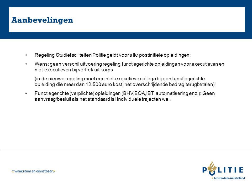 Aanbevelingen Regeling Studiefaciliteiten Politie geldt voor alle postinitiële opleidingen; Wens: geen verschil uitvoering regeling functiegerichte op