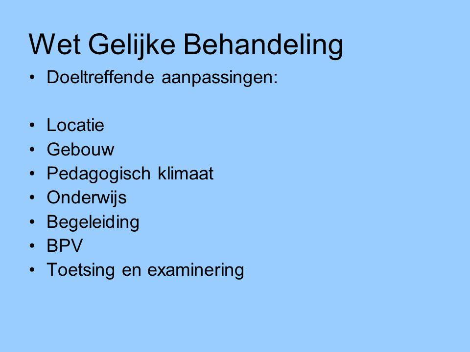 Wet Gelijke Behandeling Doeltreffende aanpassingen: Locatie Gebouw Pedagogisch klimaat Onderwijs Begeleiding BPV Toetsing en examinering