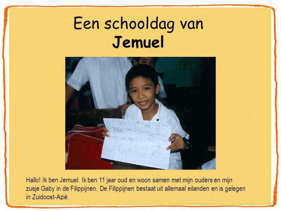 Een schooldag van Jemuel Hallo! Ik ben Jemuel. Ik ben 11 jaar oud en woon samen met mijn ouders en mijn zusje Gaby in de Filippijnen. De Filippijnen b