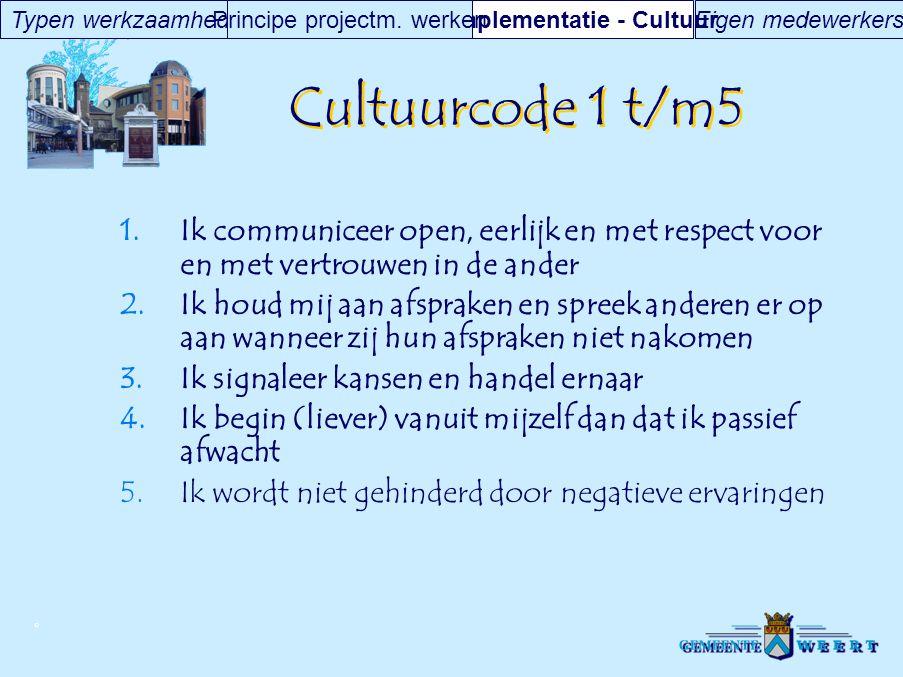© Cultuurcode 1 t/m5  Ik communiceer open, eerlijk en met respect voor en met vertrouwen in de ander  Ik houd mij aan afspraken en spreek anderen