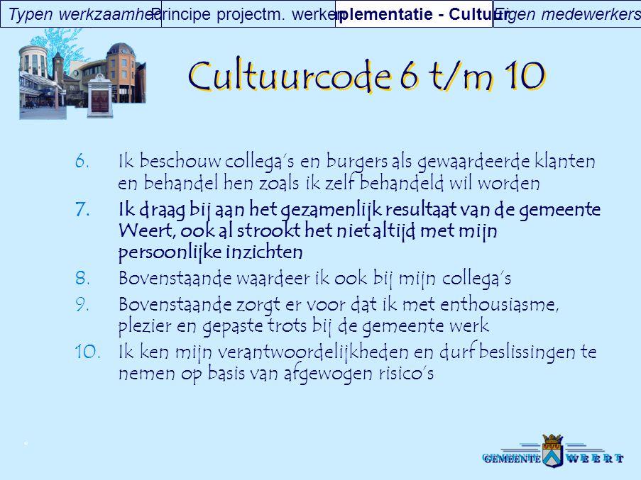 © Cultuurcode 6 t/m 10  Ik beschouw collega's en burgers als gewaardeerde klanten en behandel hen zoals ik zelf behandeld wil worden  Ik draag bij