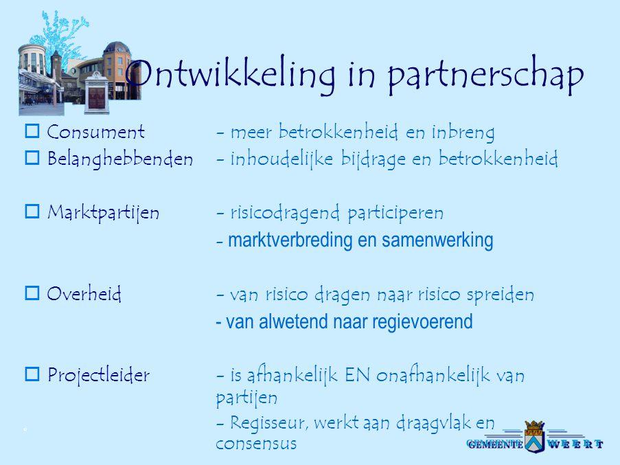 © Ontwikkeling in partnerschap  Consument- meer betrokkenheid en inbreng  Belanghebbenden- inhoudelijke bijdrage en betrokkenheid  Marktpartijen- r