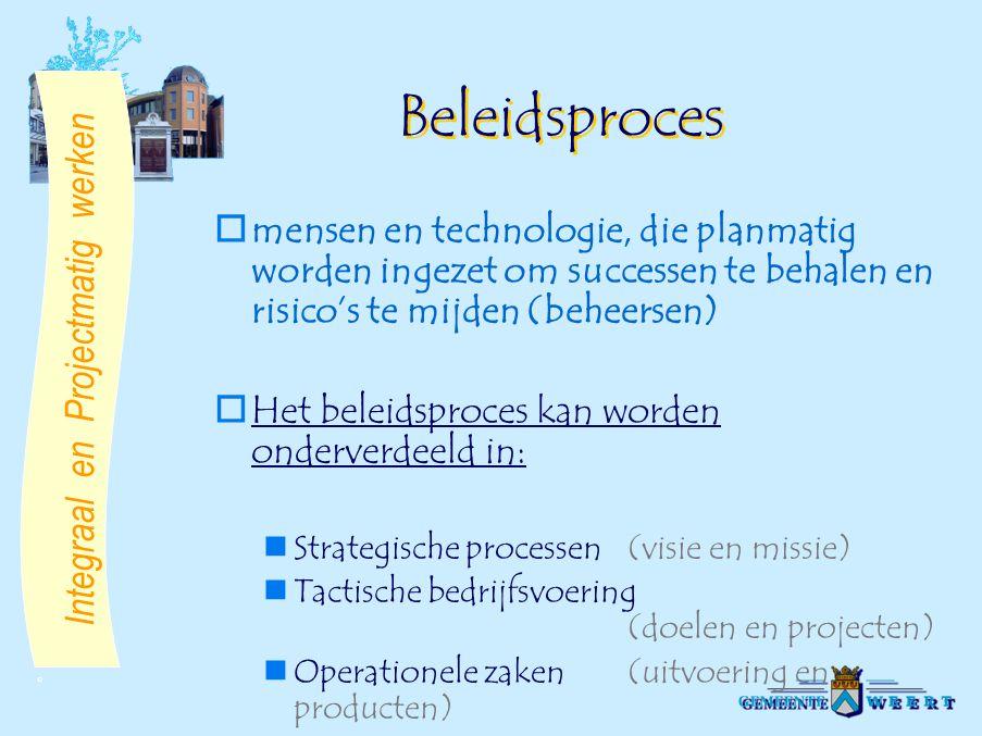 © Beleidsproces  mensen en technologie, die planmatig worden ingezet om successen te behalen en risico's te mijden (beheersen)  Het beleidsproces ka