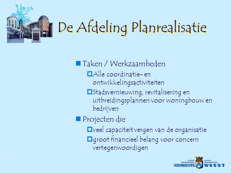 © De Afdeling Planrealisatie Taken / Werkzaamheden  Alle coordinatie- en ontwikkelingsactiviteiten  Stadsvernieuwing, revitalisering en uitbreidings