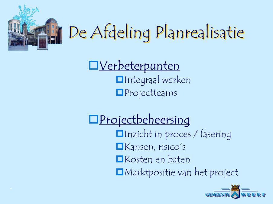 © De Afdeling Planrealisatie  Verbeterpunten  Integraal werken  Projectteams  Projectbeheersing  Inzicht in proces / fasering  Kansen, risico's