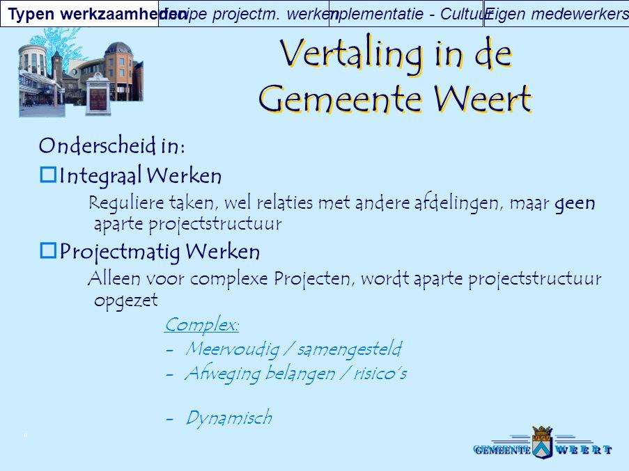 © Vertaling in de Gemeente Weert Onderscheid in:  Integraal Werken Reguliere taken, wel relaties met andere afdelingen, maar geen aparte projectstruc