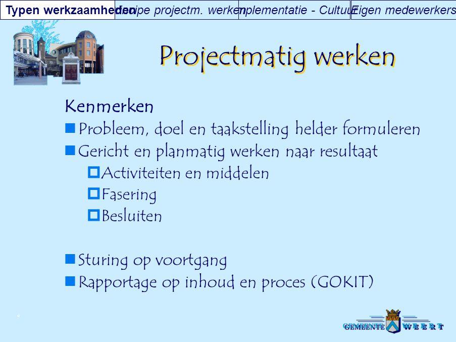 © Projectmatig werken Kenmerken Probleem, doel en taakstelling helder formuleren Gericht en planmatig werken naar resultaat  Activiteiten en middelen