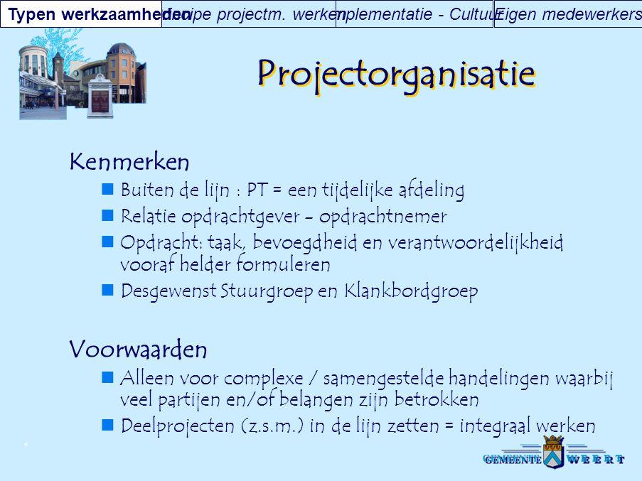 © Projectorganisatie Kenmerken Buiten de lijn : PT = een tijdelijke afdeling Relatie opdrachtgever - opdrachtnemer Opdracht: taak, bevoegdheid en vera
