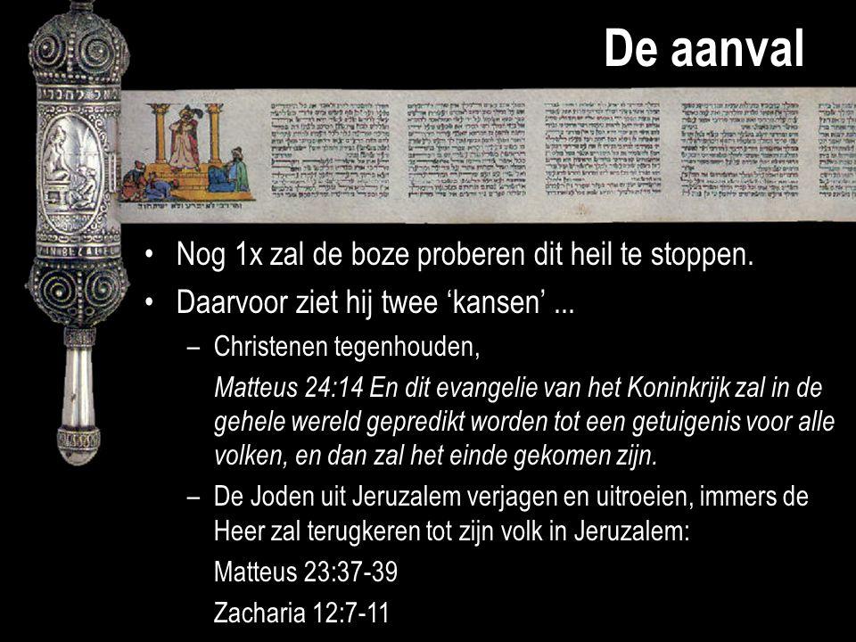 De aanval Nog 1x zal de boze proberen dit heil te stoppen. Daarvoor ziet hij twee 'kansen'... –Christenen tegenhouden, Matteus 24:14 En dit evangelie
