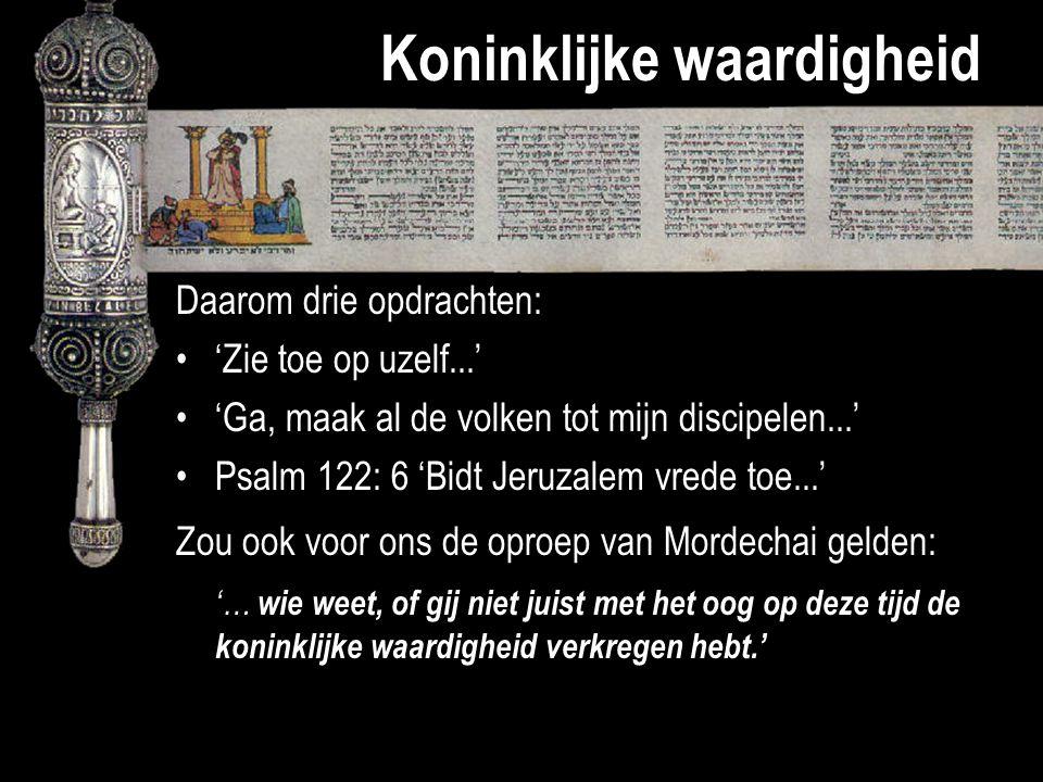 Koninklijke waardigheid Daarom drie opdrachten: 'Zie toe op uzelf...' 'Ga, maak al de volken tot mijn discipelen...' Psalm 122: 6 'Bidt Jeruzalem vred