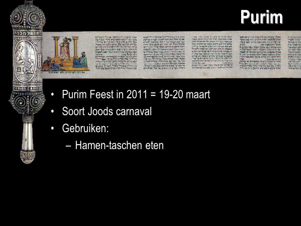 Purim Purim Feest in 2011 = 19-20 maart Soort Joods carnaval Gebruiken: –Hamen-taschen eten