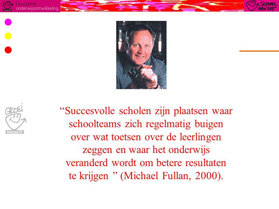 Succesvolle scholen zijn plaatsen waar schoolteams zich regelmatig buigen over wat toetsen over de leerlingen zeggen en waar het onderwijs veranderd wordt om betere resultaten te krijgen (Michael Fullan, 2000).
