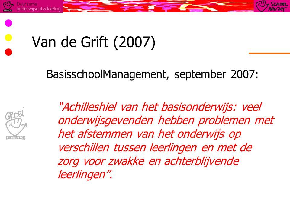 Van de Grift (2007) BasisschoolManagement, september 2007: Achilleshiel van het basisonderwijs: veel onderwijsgevenden hebben problemen met het afstemmen van het onderwijs op verschillen tussen leerlingen en met de zorg voor zwakke en achterblijvende leerlingen .