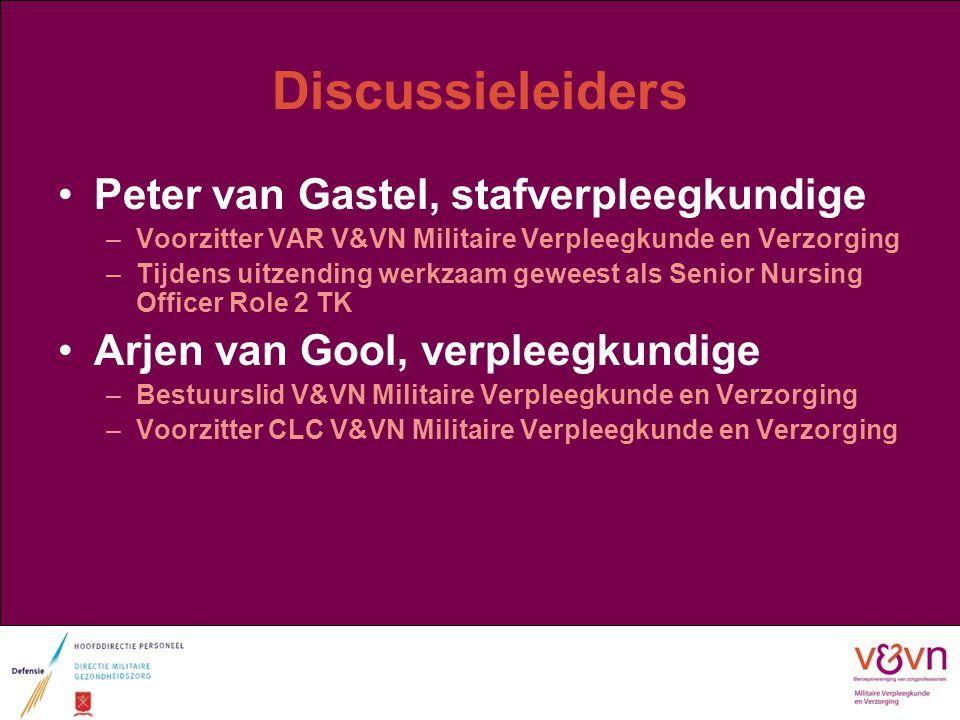 Discussieleiders Peter van Gastel, stafverpleegkundige –Voorzitter VAR V&VN Militaire Verpleegkunde en Verzorging –Tijdens uitzending werkzaam geweest