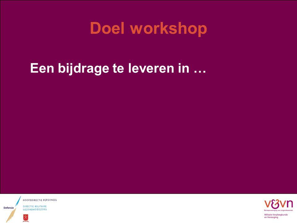 Doel workshop Een bijdrage te leveren in …