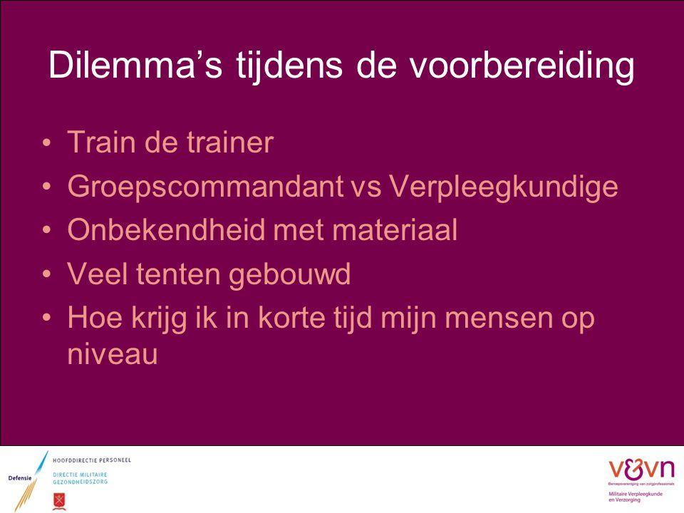 Dilemma's tijdens de voorbereiding Train de trainer Groepscommandant vs Verpleegkundige Onbekendheid met materiaal Veel tenten gebouwd Hoe krijg ik in