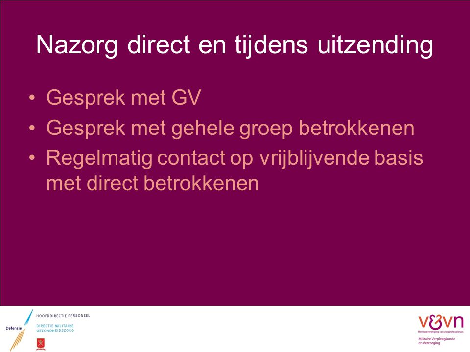Nazorg direct en tijdens uitzending Gesprek met GV Gesprek met gehele groep betrokkenen Regelmatig contact op vrijblijvende basis met direct betrokken
