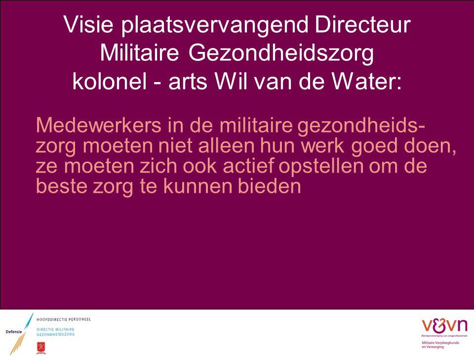 Visie plaatsvervangend Directeur Militaire Gezondheidszorg kolonel - arts Wil van de Water: Medewerkers in de militaire gezondheids- zorg moeten niet