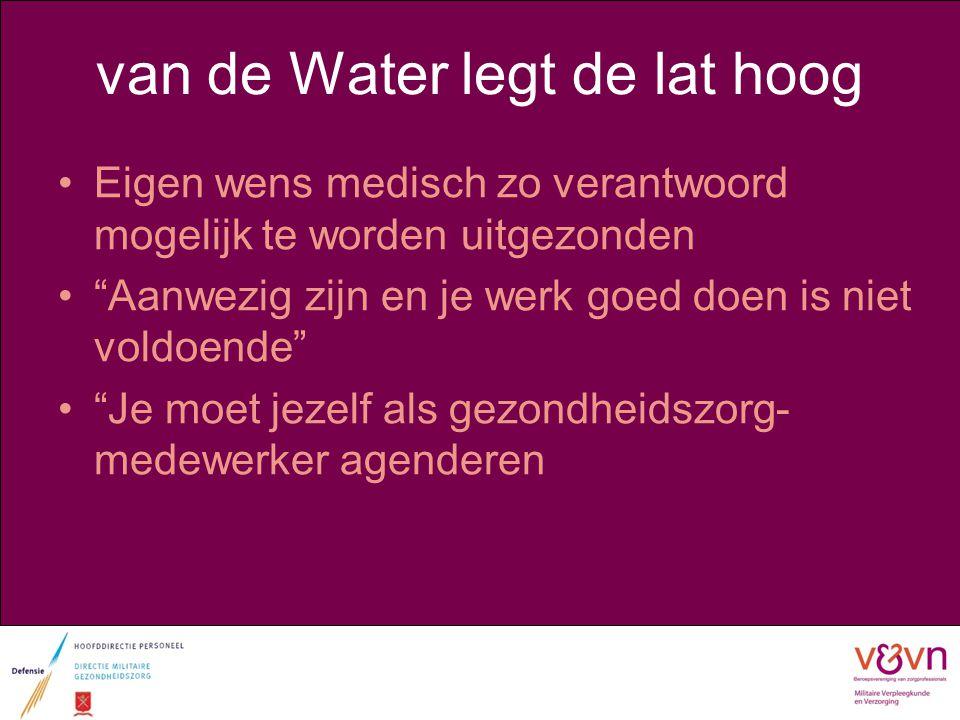 """van de Water legt de lat hoog Eigen wens medisch zo verantwoord mogelijk te worden uitgezonden """"Aanwezig zijn en je werk goed doen is niet voldoende"""""""
