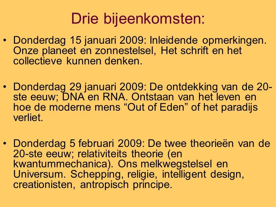 Drie bijeenkomsten: Donderdag 15 januari 2009: Inleidende opmerkingen. Onze planeet en zonnestelsel, Het schrift en het collectieve kunnen denken. Don