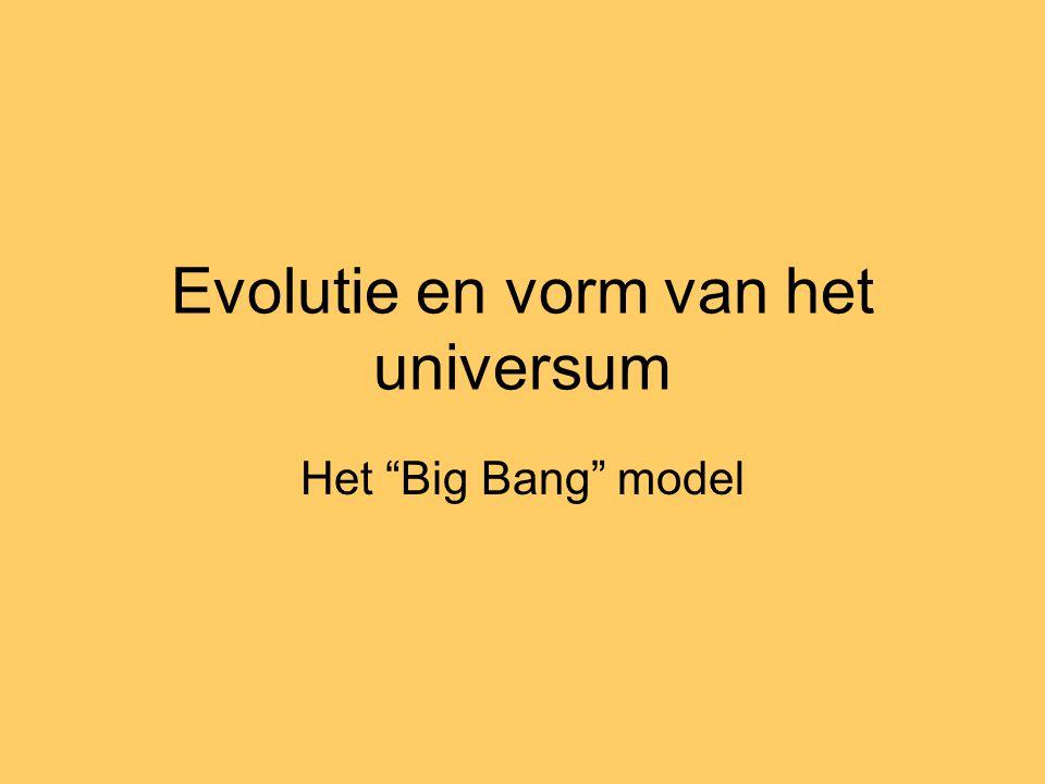 """Evolutie en vorm van het universum Het """"Big Bang"""" model"""