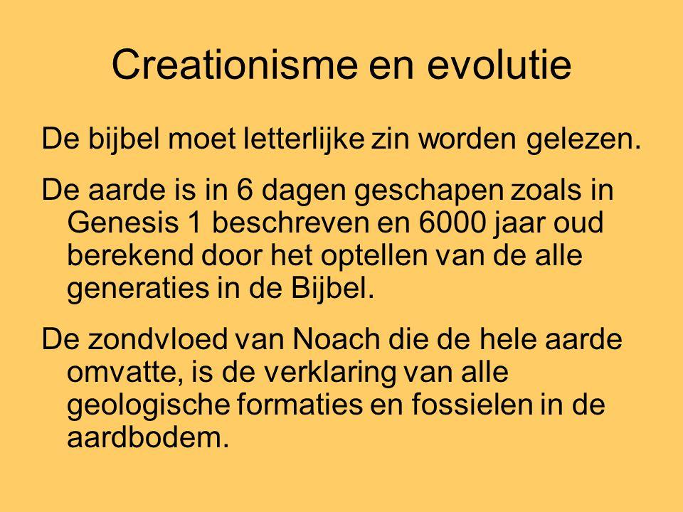 Creationisme en evolutie De bijbel moet letterlijke zin worden gelezen. De aarde is in 6 dagen geschapen zoals in Genesis 1 beschreven en 6000 jaar ou