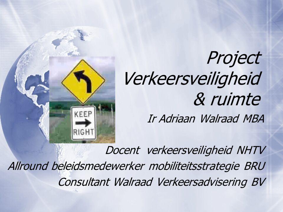 Project Verkeersveiligheid & ruimte Ir Adriaan Walraad MBA Docent verkeersveiligheid NHTV Allround beleidsmedewerker mobiliteitsstrategie BRU Consulta