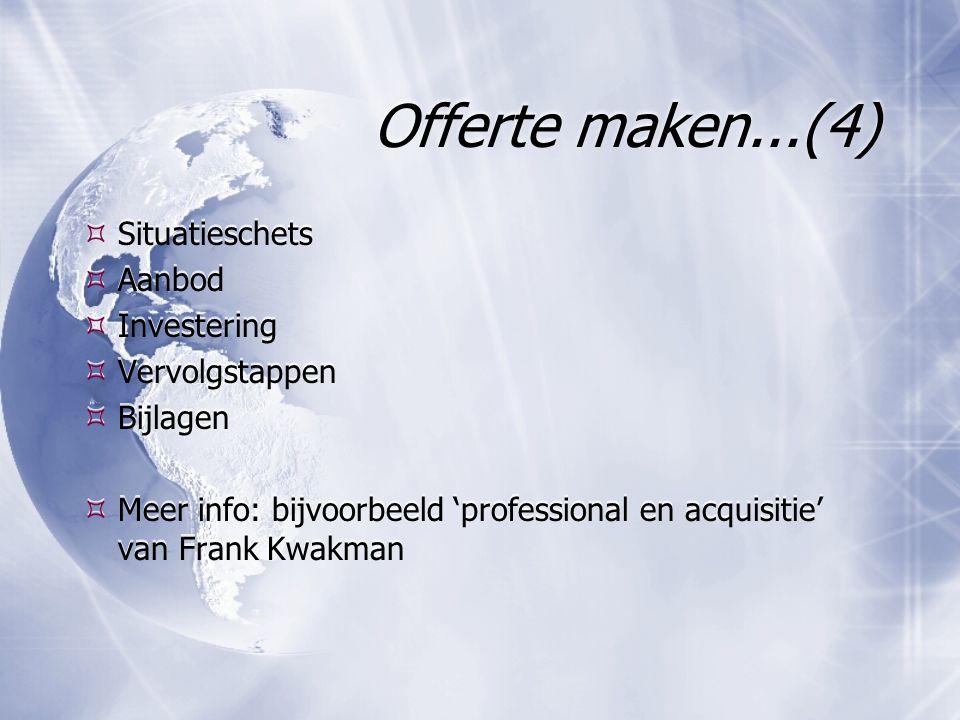 Offerte maken...(4)  Situatieschets  Aanbod  Investering  Vervolgstappen  Bijlagen  Meer info: bijvoorbeeld 'professional en acquisitie' van Fra