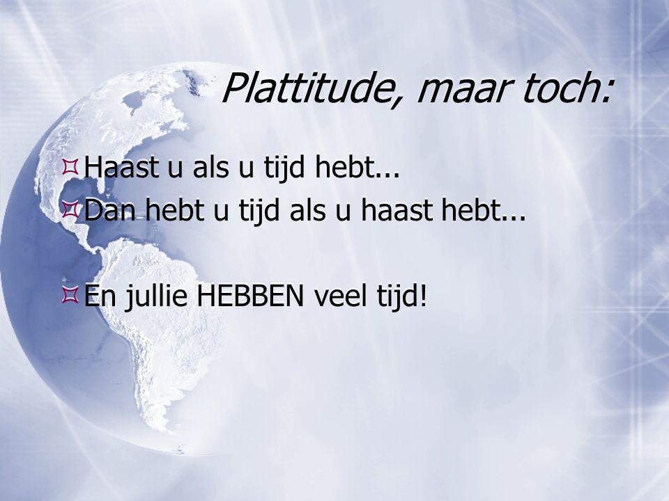 Plattitude, maar toch:  Haast u als u tijd hebt...  Dan hebt u tijd als u haast hebt...  En jullie HEBBEN veel tijd!  Haast u als u tijd hebt... 