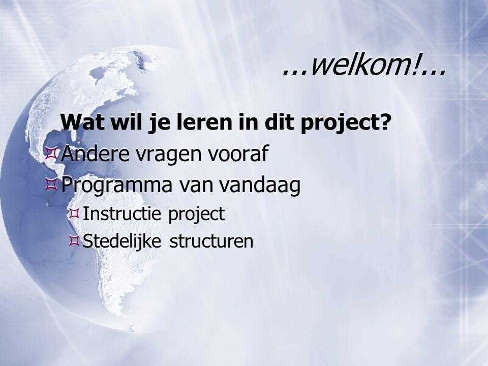 ...welkom!... Wat wil je leren in dit project?  Andere vragen vooraf  Programma van vandaag  Instructie project  Stedelijke structuren Wat wil je