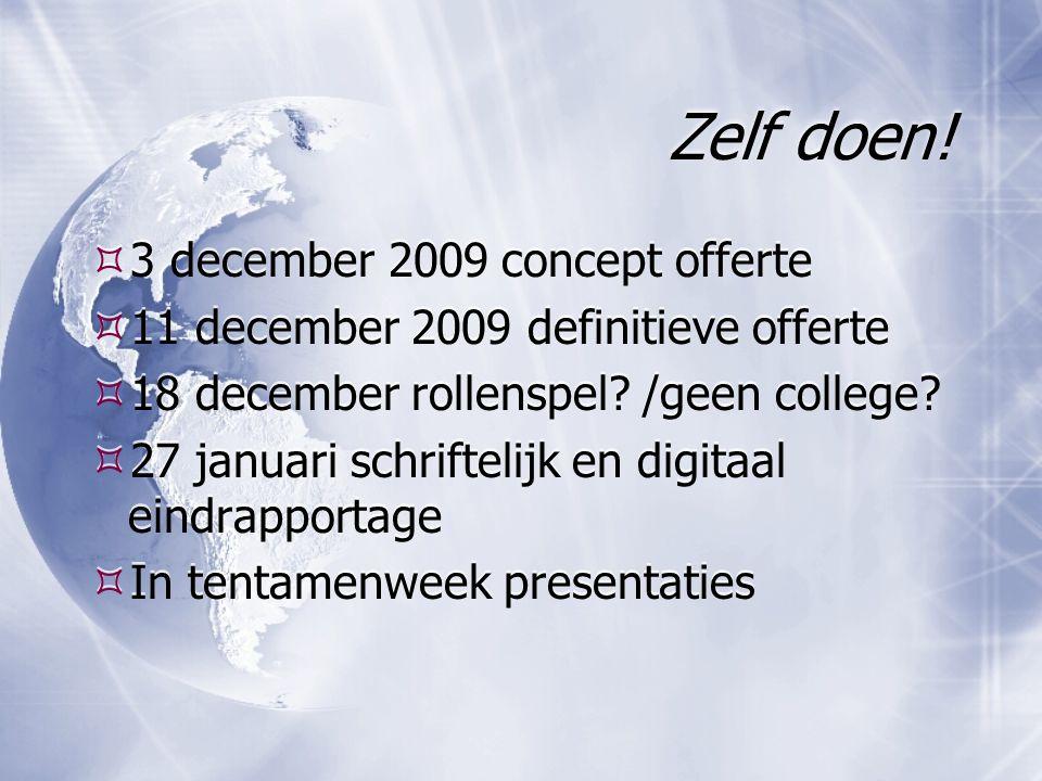 Zelf doen!  3 december 2009 concept offerte  11 december 2009 definitieve offerte  18 december rollenspel? /geen college?  27 januari schriftelijk